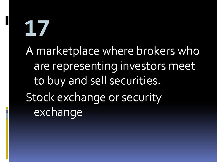 17 A marketplace where brokers who are representing investors meet to buy and sell
