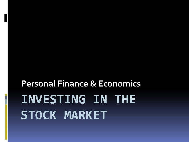 Personal Finance & Economics INVESTING IN THE STOCK MARKET
