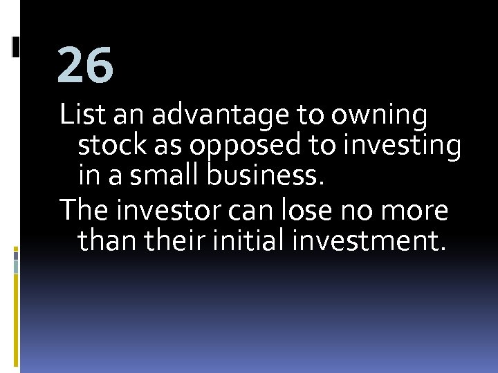 26 List an advantage to owning stock as opposed to investing in a small