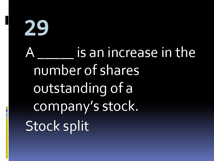 29 A _____ is an increase in the number of shares outstanding of a