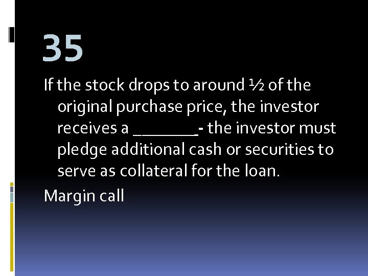 35 If the stock drops to around ½ of the original purchase price, the