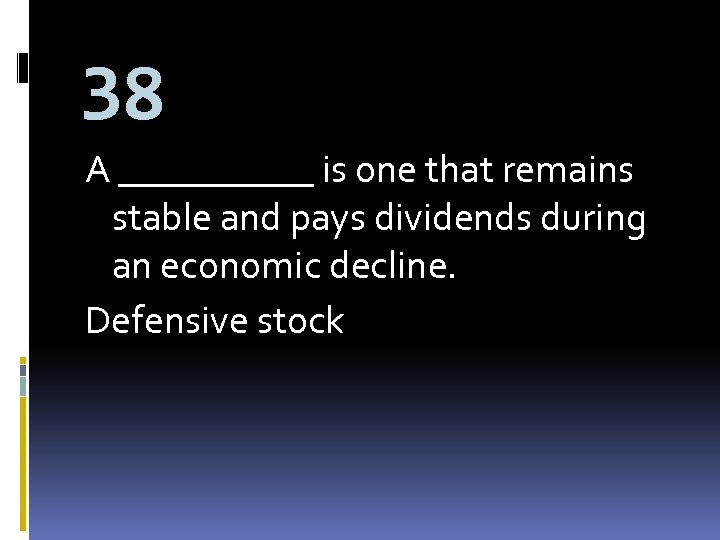 38 A _____ is one that remains stable and pays dividends during an economic
