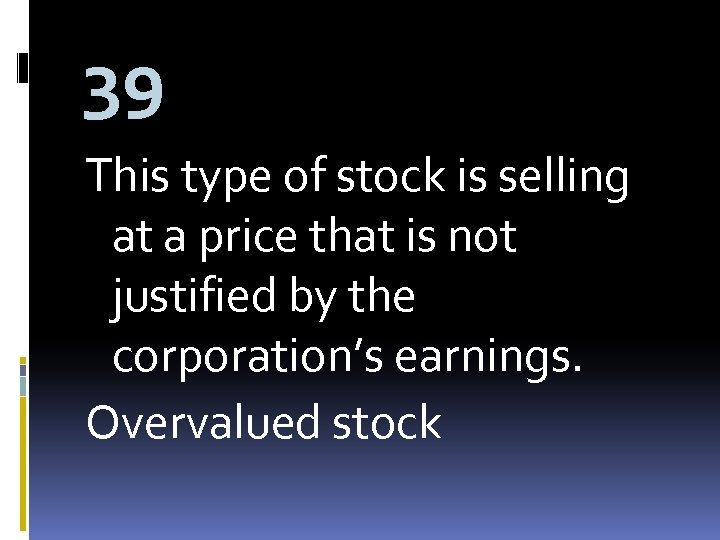 39 This type of stock is selling at a price that is not justified