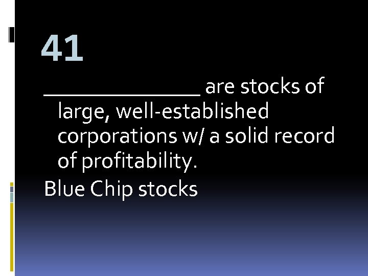 41 _______ are stocks of large, well-established corporations w/ a solid record of profitability.