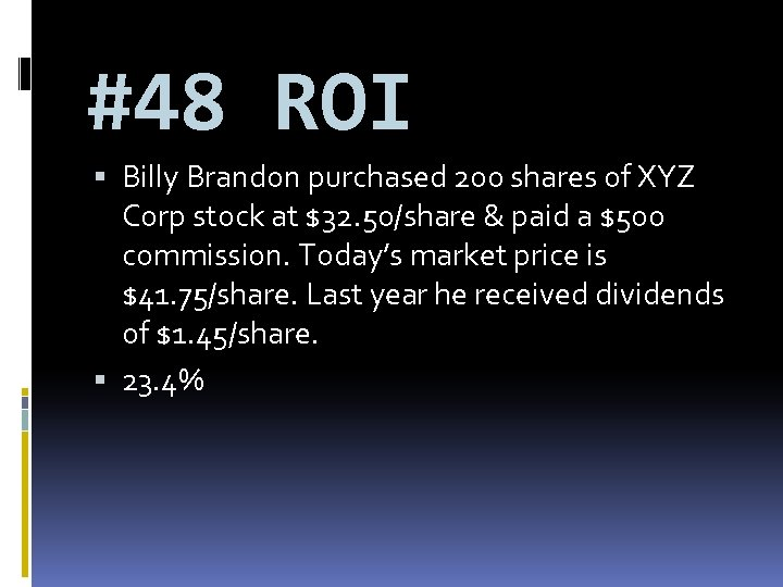 #48 ROI Billy Brandon purchased 200 shares of XYZ Corp stock at $32. 50/share