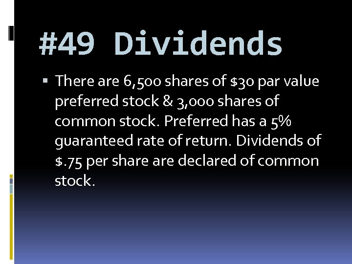 #49 Dividends There are 6, 500 shares of $30 par value preferred stock &