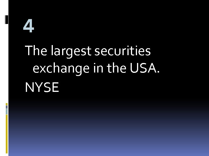 4 The largest securities exchange in the USA. NYSE
