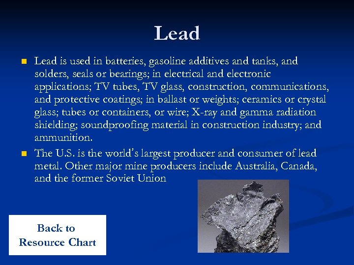 Lead n n Lead is used in batteries, gasoline additives and tanks, and solders,
