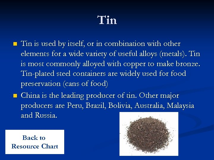 Tin n n Tin is used by itself, or in combination with other elements