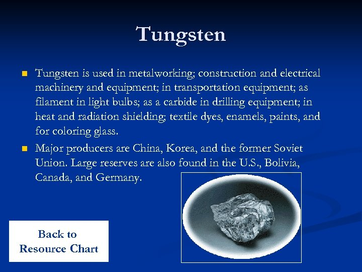 Tungsten n n Tungsten is used in metalworking; construction and electrical machinery and equipment;