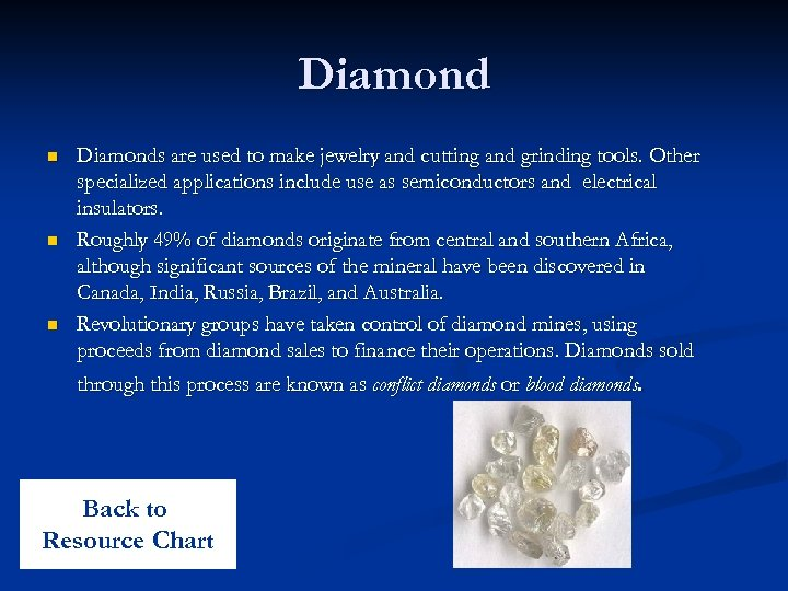 Diamond n n n Diamonds are used to make jewelry and cutting and grinding