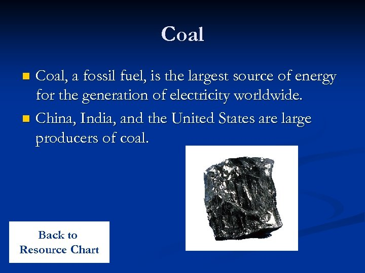 Coal, a fossil fuel, is the largest source of energy for the generation of