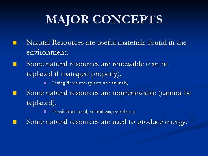 MAJOR CONCEPTS n n Natural Resources are useful materials found in the environment. Some
