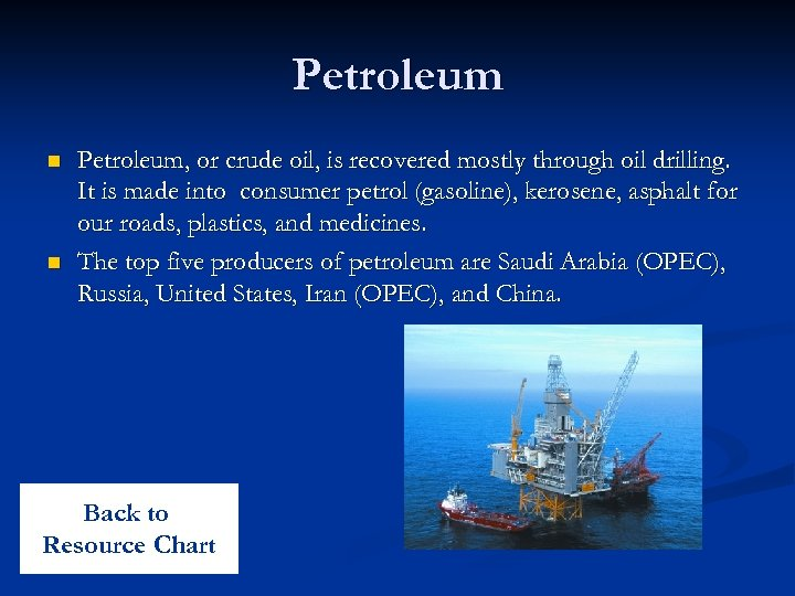 Petroleum n n Petroleum, or crude oil, is recovered mostly through oil drilling. It