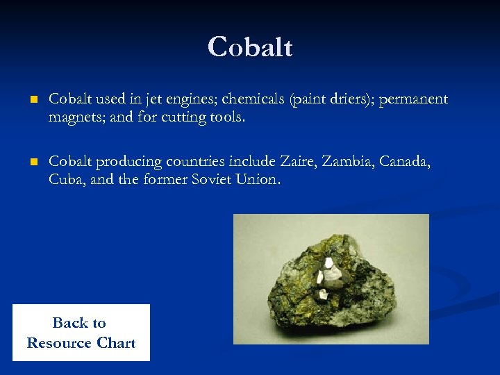 Cobalt n Cobalt used in jet engines; chemicals (paint driers); permanent magnets; and for