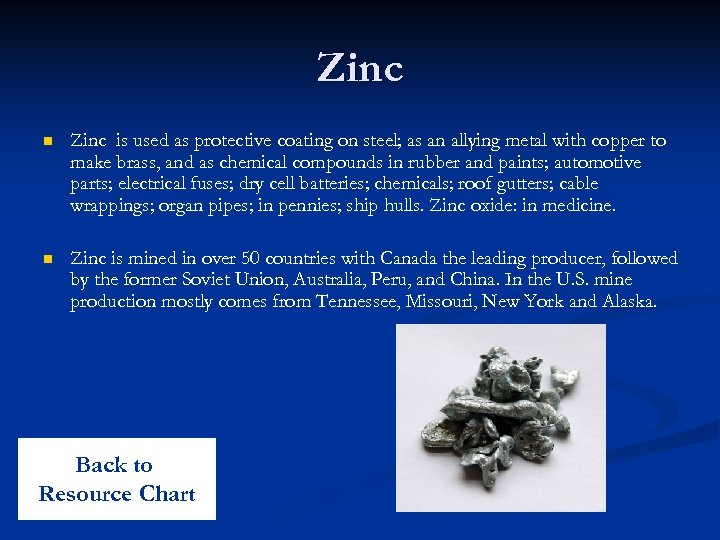 Zinc n Zinc is used as protective coating on steel; as an allying metal