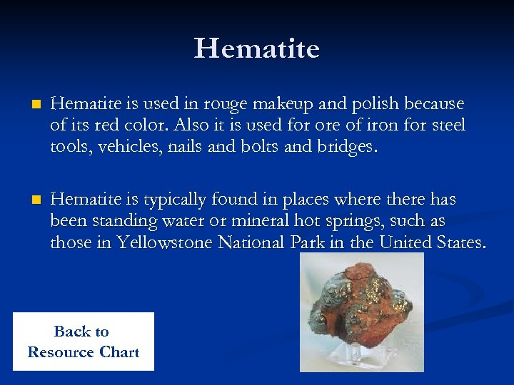 Hematite n Hematite is used in rouge makeup and polish because of its red