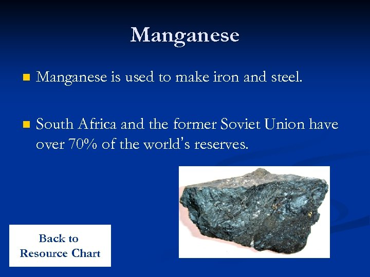 Manganese n Manganese is used to make iron and steel. n South Africa and