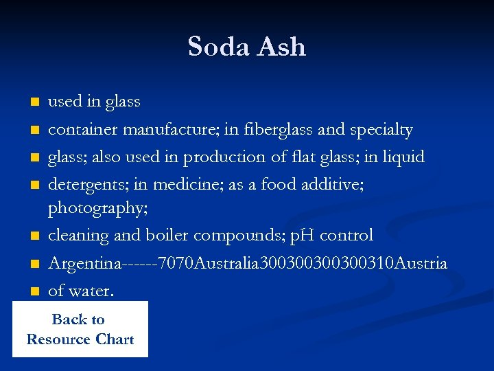 Soda Ash n n n n used in glass container manufacture; in fiberglass and