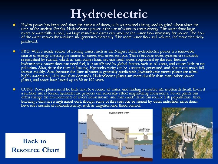 Hydroelectric n Hydro power has been used since the earliest of times, with waterwheels