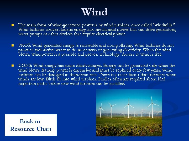 Wind n The main form of wind-generated power is by wind turbines, once called