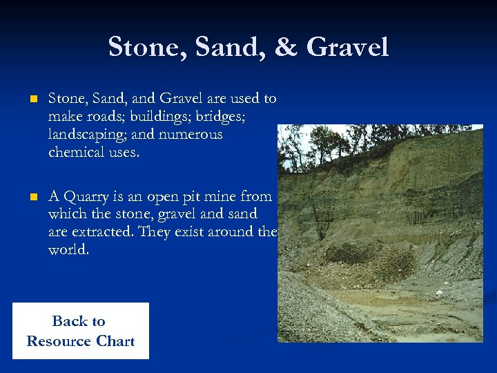 Stone, Sand, & Gravel n Stone, Sand, and Gravel are used to make roads;