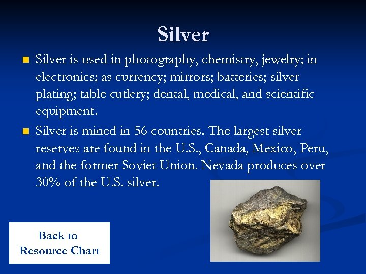 Silver n n Silver is used in photography, chemistry, jewelry; in electronics; as currency;