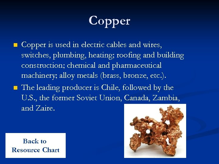Copper n n Copper is used in electric cables and wires, switches, plumbing, heating;