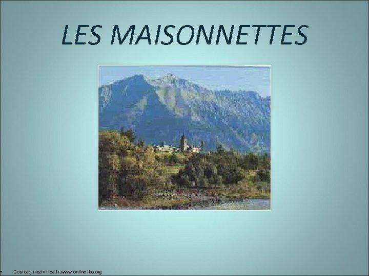LES MAISONNETTES • Source: j. mezin. free. fr; www. online. ibo. org