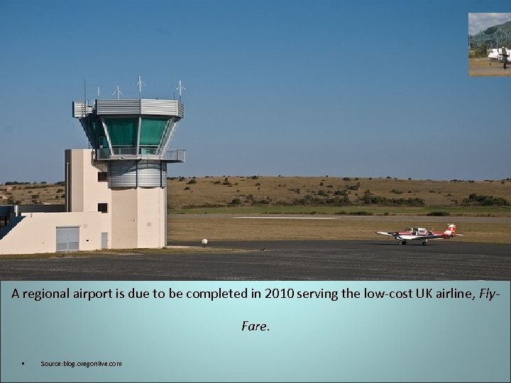 A regional airport is due to be completed in 2010 serving the low-cost UK