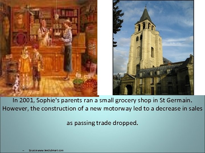 In 2001, Sophie's parents ran a small grocery shop in St Germain. However, the