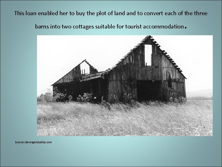 This loan enabled her to buy the plot of land to convert each of