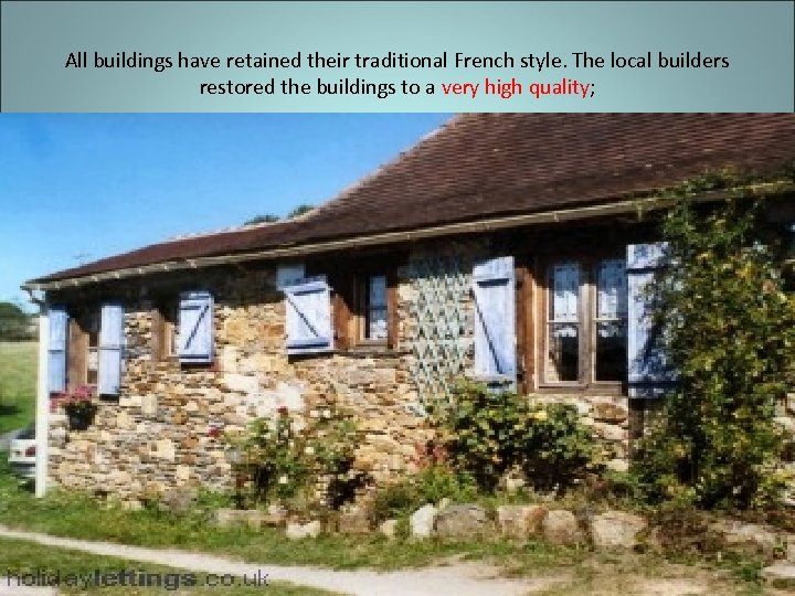 All buildings have retained their traditional French style. The local builders restored the buildings