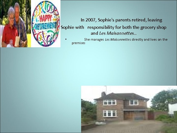 In 2007, Sophie's parents retired, leaving Sophie with responsibility for both the grocery