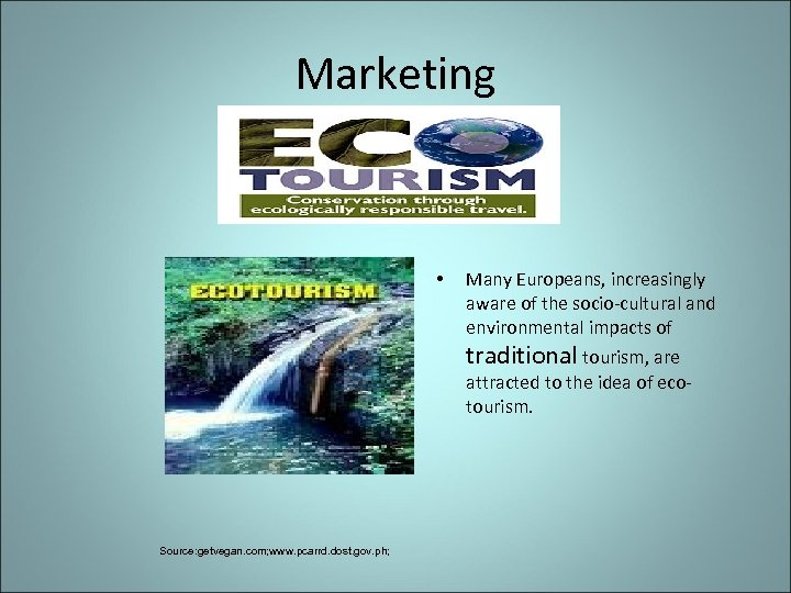 Marketing • Many Europeans, increasingly aware of the socio-cultural and environmental impacts of traditional