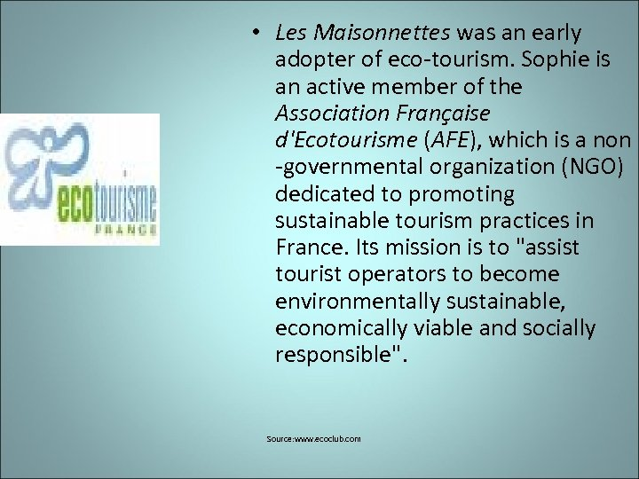 • Les Maisonnettes was an early adopter of eco-tourism. Sophie is an active