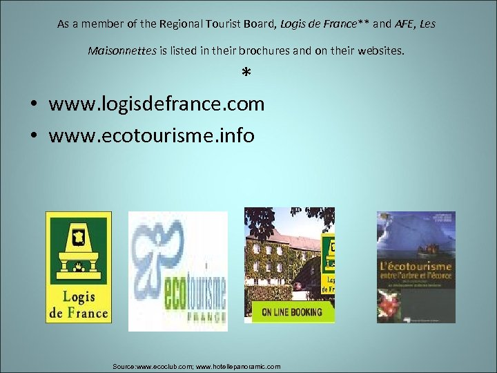 As a member of the Regional Tourist Board, Logis de France** and AFE, Les