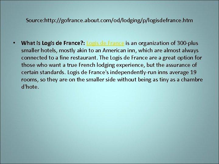 Source: http: //gofrance. about. com/od/lodging/p/logisdefrance. htm • What is Logis de France? : Logis