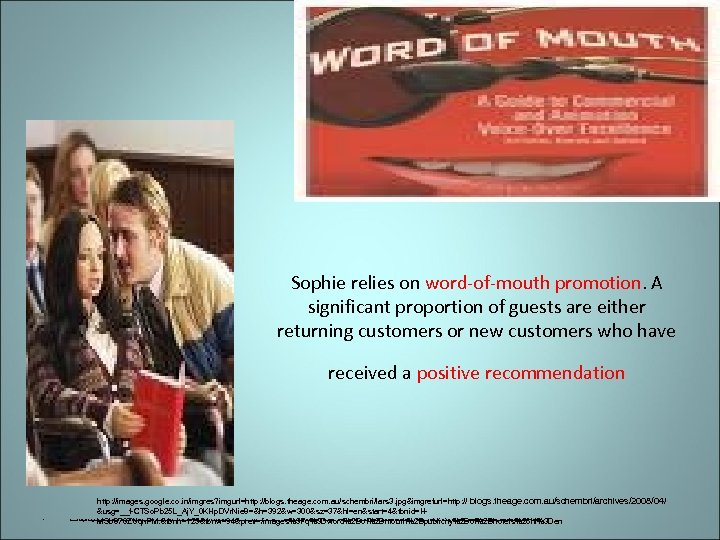 Sophie relies on word-of-mouth promotion. A significant proportion of guests are either returning customers