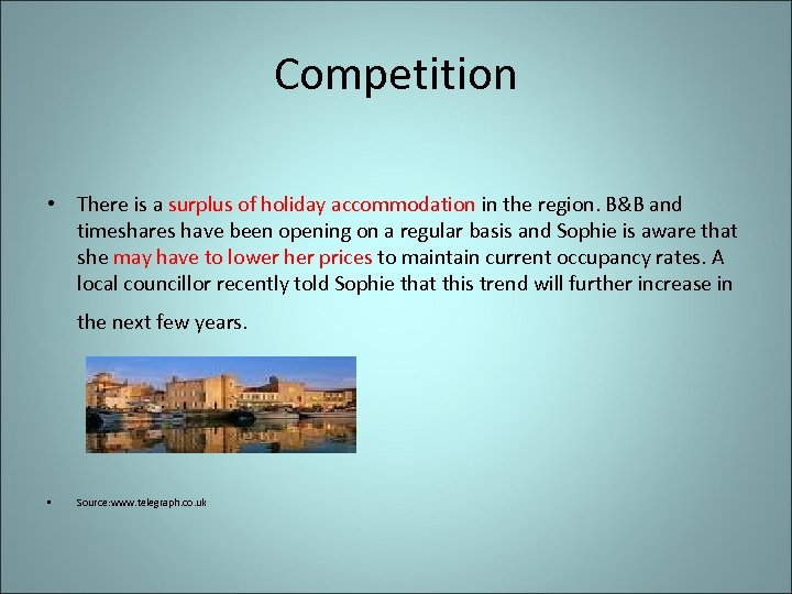 Competition • There is a surplus of holiday accommodation in the region. B&B and