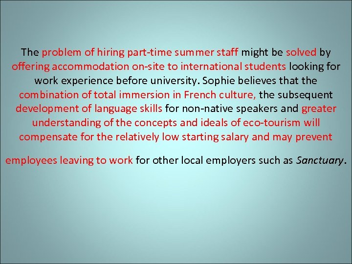 The problem of hiring part-time summer staff might be solved by offering accommodation on-site