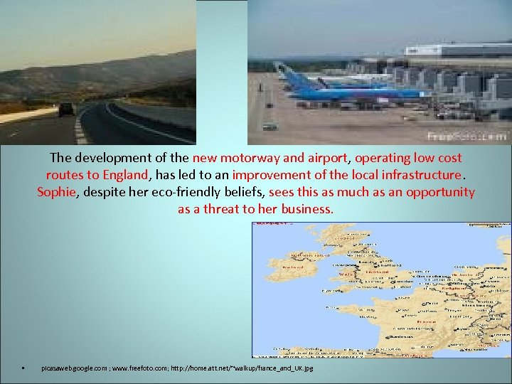 The development of the new motorway and airport, operating low cost routes to England,