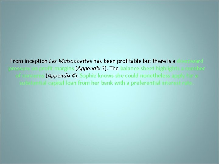 From inception Les Maisonnettes has been profitable but there is a downward pressure on