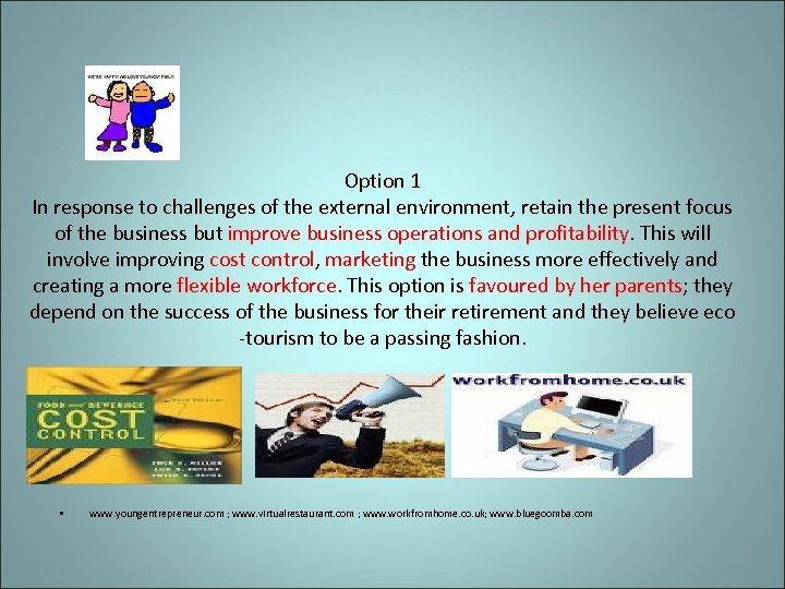 Option 1 In response to challenges of the external environment, retain the present focus