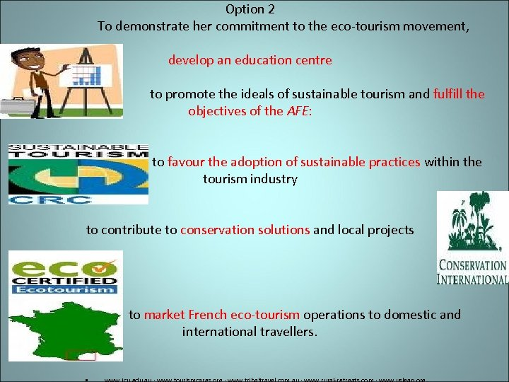 Option 2 To demonstrate her commitment to the eco-tourism movement, develop an education centre