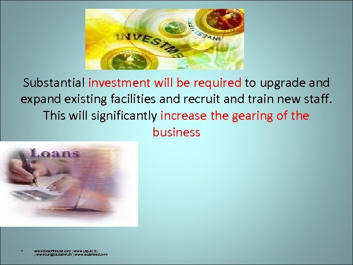Substantial investment will be required to upgrade and expand existing facilities and recruit and