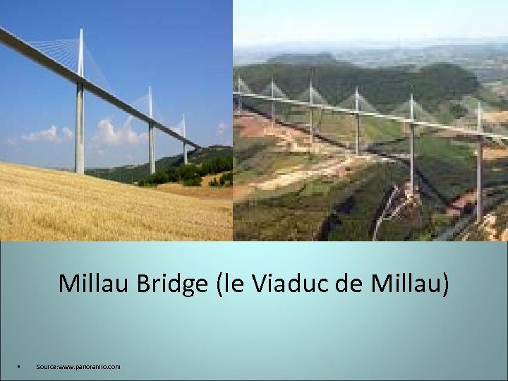 Millau Bridge (le Viaduc de Millau) • Source: www. panoramio. com