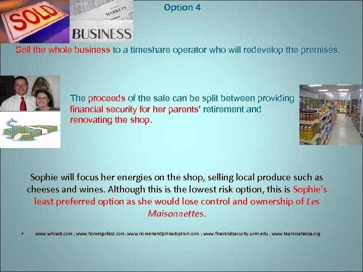 Option 4 Sell the whole business to a timeshare operator who will redevelop the