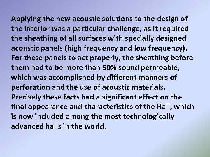 Applying the new acoustic solutions to the design of the interior was a particular