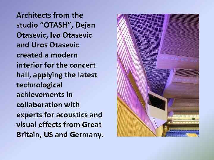 "Architects from the studio ""OTASH"", Dejan Otasevic, Ivo Otasevic and Uros Otasevic created a"